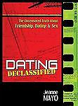 Dating Declassified: The Uncensored Truth About Friendship, Dating and Sex