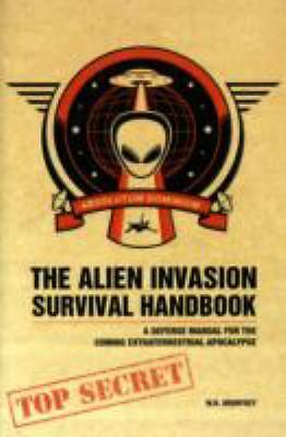The Alien Invasion Survival Handbook: A Defense Manual for the Coming Extraterre