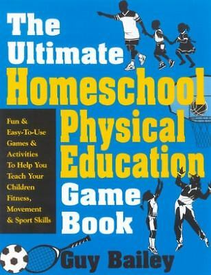 The Ultimate Homeschool Physical Education Game Book: Fun & Easy-To-Use Games &
