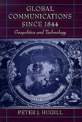 Global Communications since 1844: Geopolitics and Technology, Hugill, Peter J.,