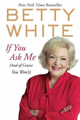 If You Ask Me: (And of Course You Won't), White, Betty, Good Book