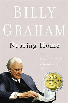 Nearing Home: Life, Faith, and Finishing Well, Billy Graham, Good Book
