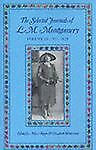 The Selected Journals of L. M. Montgomery, Vol. 3: