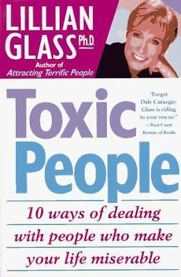 Toxic People : 10 Ways of Dealing with People Who Make Your Life Miserable by...