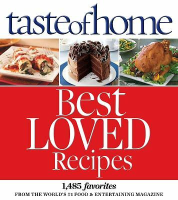 Taste of Home Best Loved Recipes: 1485 Favorites from the World's #1 Food & Ent