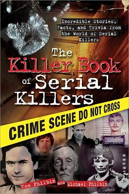 The Killer Book of Serial Killers: Incredible Stories, Facts and Trivia from the