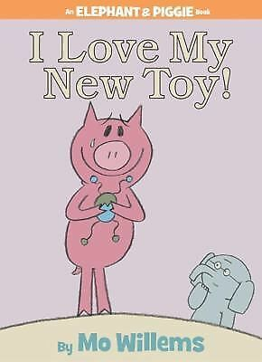 I Love My New Toy! (An Elephant and Piggie Book): Mo Willems