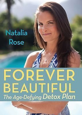 Forever Beautiful: The Age-Defying Detox Plan: Rose, Natalia