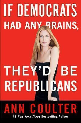 If Democrats Had Any Brains, They'd Be Republicans, Ann Coulter, Good Book