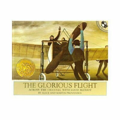 The Glorious Flight: Across the Channel with Louis Bleriot July 25, 1909 (Pictur