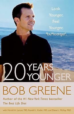 20 Years Younger: Look Younger, Feel Younger, Be Younger!, Bob Greene, Good Book