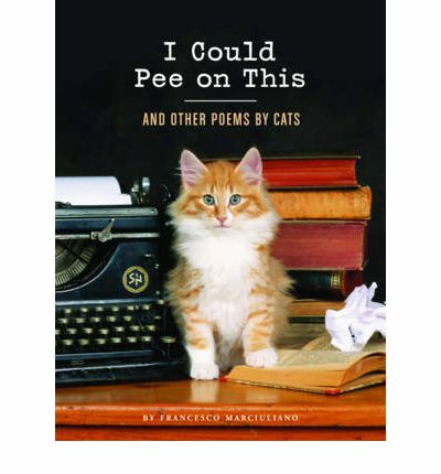 I Could Pee on This: And Other Poems by Cats: Marciuliano, Francesco