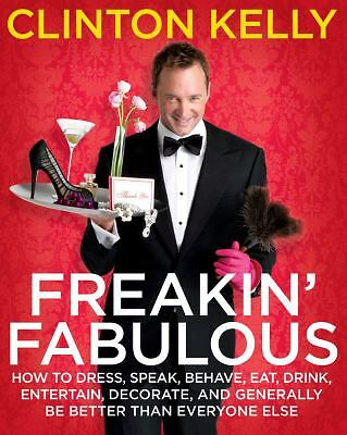 Freakin' Fabulous: How to Dress, Speak, Behave, Eat, Drink, Entertain, Decorate