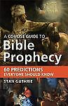 A Concise Guide to Bible Prophecy: 60 Predictions Everyone Should Know, Guthrie,