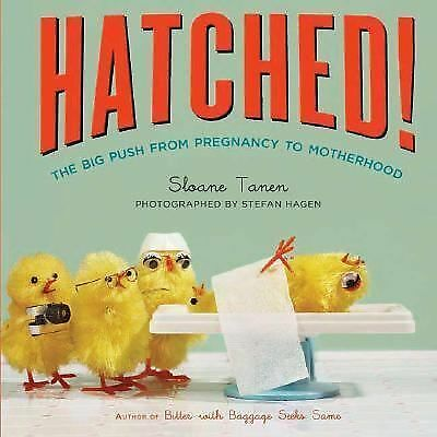 Hatched!: The Big Push from Pregnancy to Motherhood, Sloane Tanen, Good Book