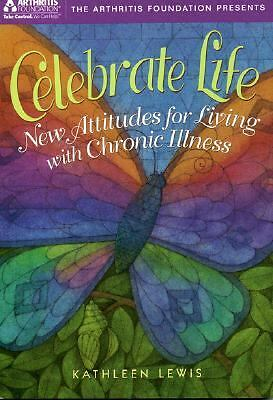 Celebrate Life : New Attitudes for Living with Chronic Illness by Kathleen...