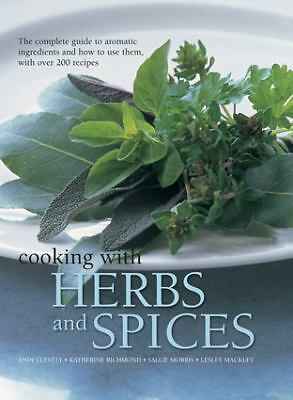 Cooking with Herbs and Spices: The Complete Guide To Aromatic Ingredients And Ho
