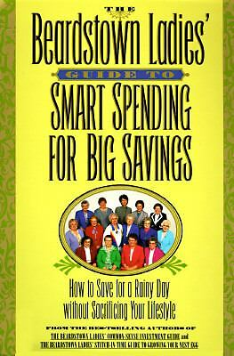 The Beardstown Ladies' Guide to Smart Spending for Big Savings : How to Save...