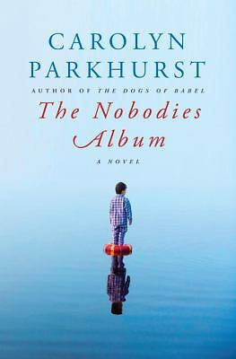 The Nobodies Album by Carolyn Parkhurst (2010, Hardcover)