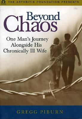 Beyond Chaos : One Man's Journey Alongside His Chronically Ill Wife by Gregg...