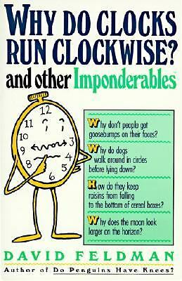Why Do Clocks Run Clockwise? and Other Imponderables : Mysteries of Everyday...