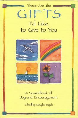 These Are the Gifts I'd Like to Give to You : A Sourcebook of Joy and...
