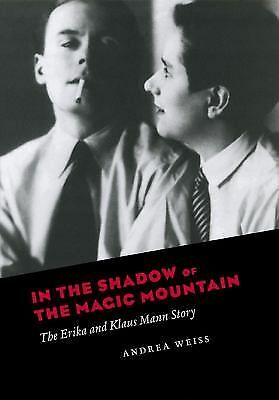 In the Shadow of the Magic Mountain  The Erika & Klaus Mann Story  Andrea Weiss