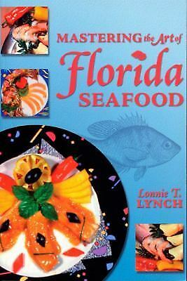 Mastering the Art of Florida Seafood by Lonnie T. Lynch (1999, Paperback),