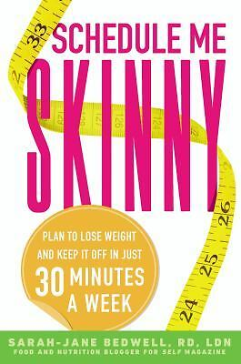 Schedule Me Skinny : Plan to Lose Weight and Keep It off in Just 30 Minutes a...