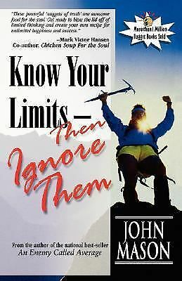 Know Your Limits - Then Ignore Them by John Mason (1999, Paperback)