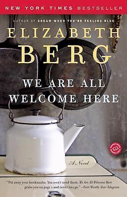 We Are All Welcome Here by Elizabeth Berg (2007, Paperback)