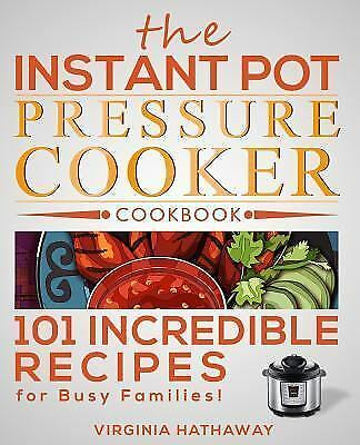 The Instant Pot Pressure Cooker Cookbook: 101 Incredible Recipes for Busy Famili