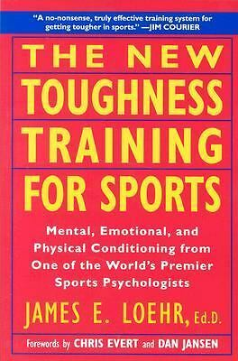 The New Toughness Training for Sports: Mental Emotional Physical Conditioning f