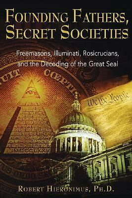 Founding Fathers, Secret Societies: Freemasons, Illuminati, Rosicrucians, and th