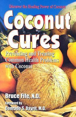 Coconut Cures: Preventing and Treating Common Health Problems with Coconut, Bruc