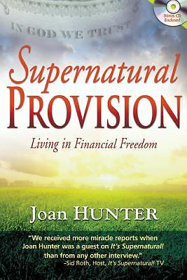 Supernatural Provision: Living in Financial Freedom [With CDROM], Joan Hunter, G