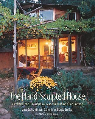 The Hand-Sculpted House: A Practical and Philosophical Guide to Building a Cob