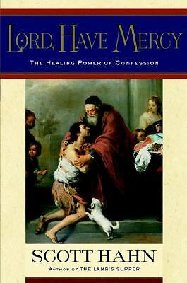Lord, Have Mercy: The Healing Power of Confession, Hahn, Scott, Good Book