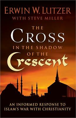 The Cross in the Shadow of the Crescent: An Informed Response to Islam's War wit