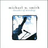 Decades of Worship, Michael W Smith, New