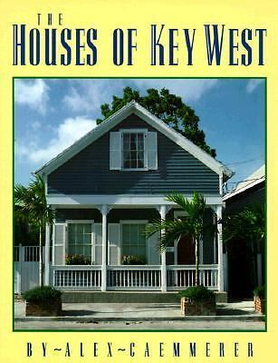 The Houses of Key West by Caemmerer, Alex