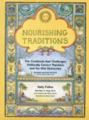 Nourishing Traditions: The Cookbook that Challenges Politically Correct Nutriti