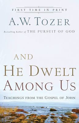 And He Dwelt Among Us: Teachings from the Gospel of John, A.W. Tozer, Good Book