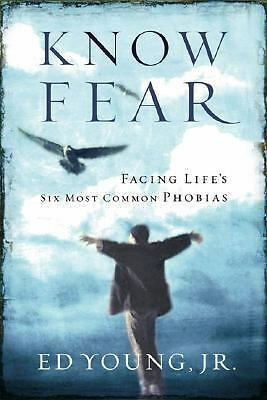 Know Fear : Facing Life's Six Most Common Phobias by Ed Young (2003, Hardcover)