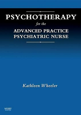 Psychotherapy for the Advanced Practice Psychiatric Nurse, 1e, Wheeler PhD  APRN