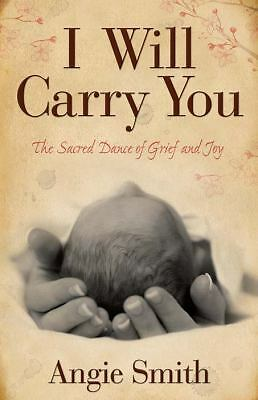 I Will Carry You: The Sacred Dance of Grief and Joy, Angie Smith, Good Book