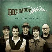 Love Come to Life, Big Daddy Weave, New