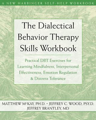 The Dialectical Behavior Therapy Skills Workbook: Practical DBT Exercises for L