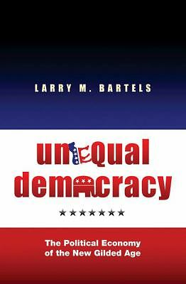 Unequal Democracy: The Political Economy of the New Gilded Age by Bartels, Larr