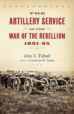 The Artillery Service in the War of the Rebellion, 1861-65, Tidball, John C., Go